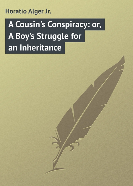 A Cousin`s Conspiracy: or, A Boy`s Struggle for an Inheritance