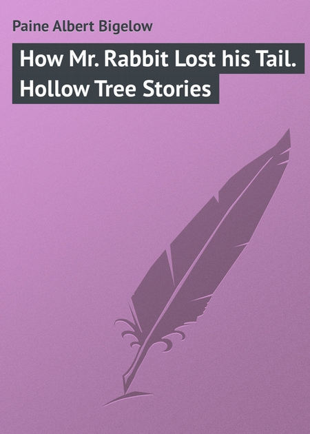 How Mr. Rabbit Lost his Tail. Hollow Tree Stories
