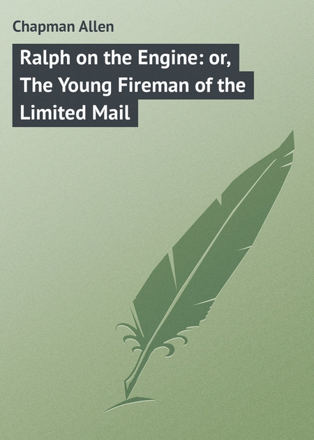 Ralph on the Engine: or, The Young Fireman of the Limited Mail