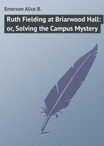 Ruth Fielding at Briarwood Hall: or, Solving the Campus Mystery