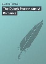The Duke`s Sweetheart: A Romance