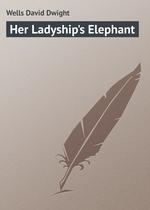Her Ladyship`s Elephant
