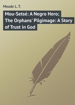 Mou-Sets: A Negro Hero; The Orphans` Pilgimage: A Story of Trust in God