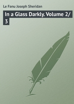 In a Glass Darkly. Volume 2/3