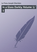 In a Glass Darkly. Volume 1/3