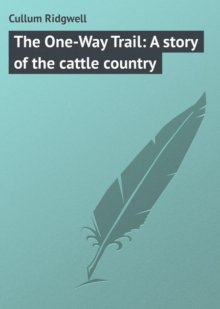 The One-Way Trail: A story of the cattle country