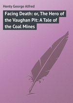 Facing Death: or, The Hero of the Vaughan Pit: A Tale of the Coal Mines