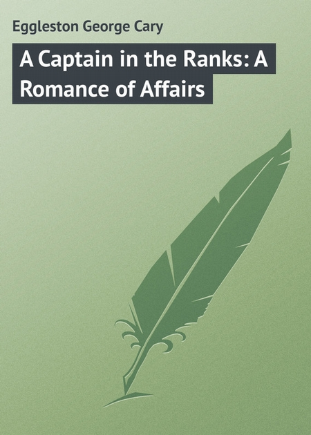 A Captain in the Ranks: A Romance of Affairs