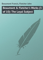 Beaumont & Fletcher`s Works (3 of 10): The Loyal Subject