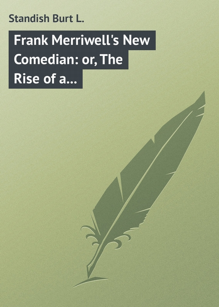 Frank Merriwell`s New Comedian: or, The Rise of a Star