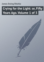 Crying for the Light: or, Fifty Years Ago. Volume 1 of 3