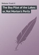 The Boy Pilot of the Lakes: or, Nat Morton`s Perils