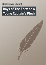 Boys of The Fort: or, A Young Captain`s Pluck