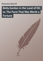 Betty Gordon in the Land of Oil: or, The Farm That Was Worth a Fortune