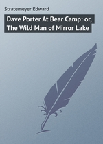 Dave Porter At Bear Camp: or, The Wild Man of Mirror Lake