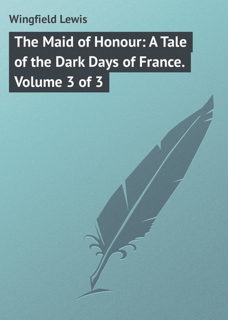 The Maid of Honour: A Tale of the Dark Days of France. Volume 3 of 3