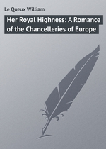 Her Royal Highness: A Romance of the Chancelleries of Europe