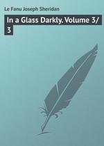 In a Glass Darkly. Volume 3/3