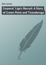 Corporal `Lige`s Recruit: A Story of Crown Point and Ticonderoga