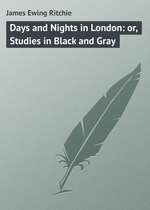 Days and Nights in London: or, Studies in Black and Gray
