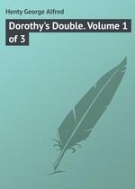 Dorothy`s Double. Volume 1 of 3