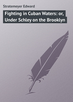 Fighting in Cuban Waters: or, Under Schley on the Brooklyn