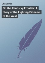 On the Kentucky Frontier: A Story of the Fighting Pioneers of the West