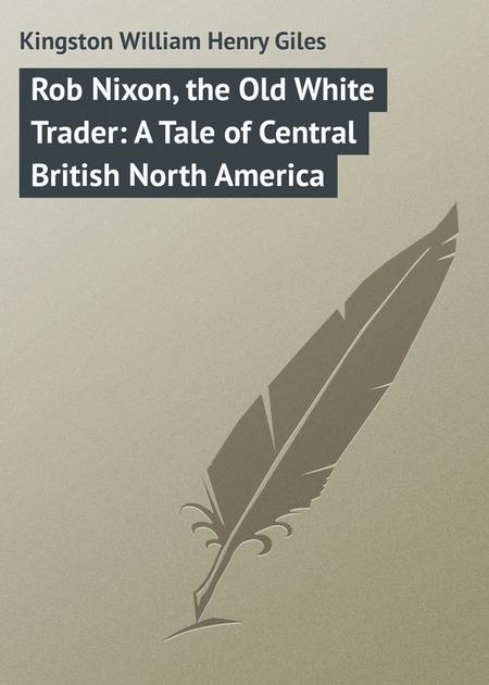 Rob Nixon, the Old White Trader: A Tale of Central British North America
