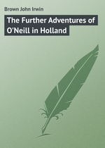 The Further Adventures of O`Neill in Holland