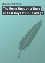 The Rover Boys on a Tour: or, Last Days at Brill College