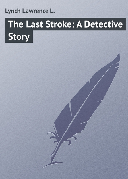 The Last Stroke: A Detective Story