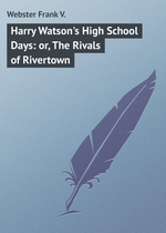 Harry Watson`s High School Days: or, The Rivals of Rivertown