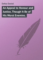 An Appeal to Honour and Justice, Though It Be of His Worst Enemies