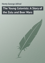 The Young Colonists: A Story of the Zulu and Boer Wars