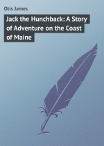 Jack the Hunchback: A Story of Adventure on the Coast of Maine