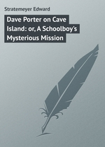 Dave Porter on Cave Island: or, A Schoolboy`s Mysterious Mission