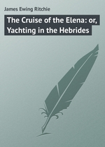 The Cruise of the Elena: or, Yachting in the Hebrides