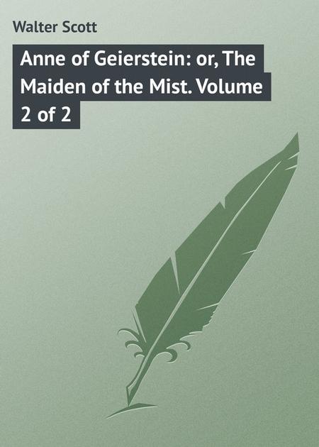 Anne of Geierstein: or, The Maiden of the Mist. Volume 2 of 2