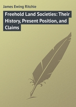 Freehold Land Societies: Their History, Present Position, and Claims