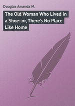 The Old Woman Who Lived in a Shoe: or, There`s No Place Like Home