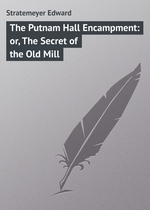 The Putnam Hall Encampment: or, The Secret of the Old Mill