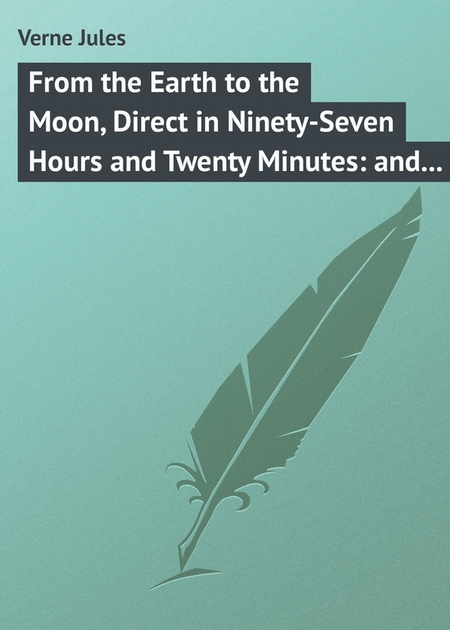 From the Earth to the Moon, Direct in Ninety-Seven Hours and Twenty Minutes: and a Trip Round It
