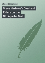 Grace Harlowe`s Overland Riders on the Old Apache Trail