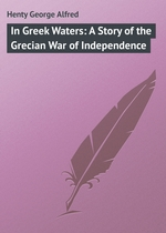 In Greek Waters: A Story of the Grecian War of Independence