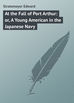 At the Fall of Port Arthur: or, A Young American in the Japanese Navy