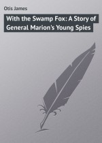 With the Swamp Fox: A Story of General Marion`s Young Spies