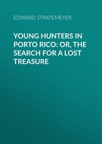 Young Hunters in Porto Rico: or, The Search for a Lost Treasure