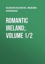 Romantic Ireland;. Volume 1/2
