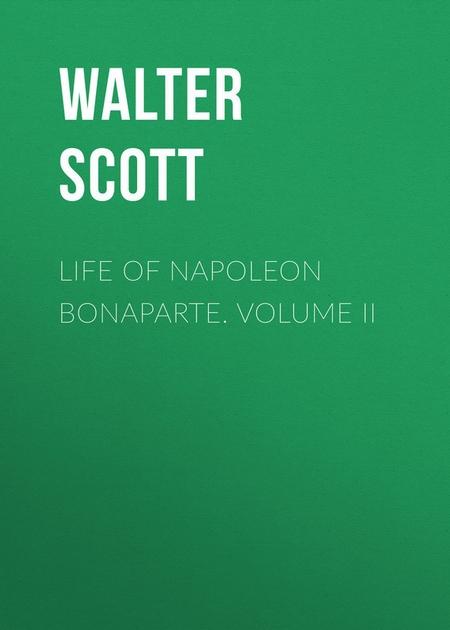 Life of Napoleon Bonaparte. Volume II