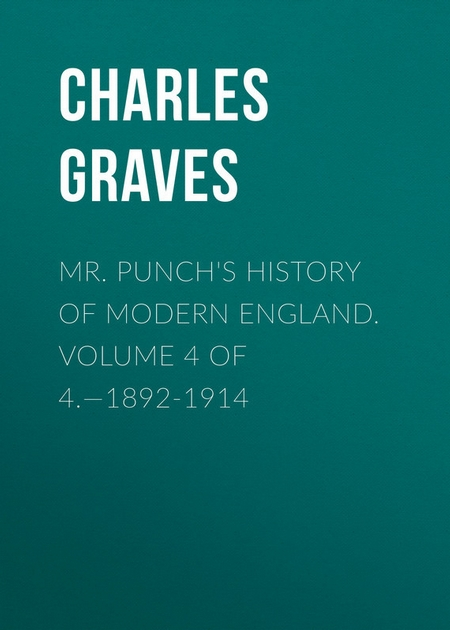 Mr. Punch`s History of Modern England. Volume 4 of 4.—1892-1914